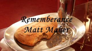 Rememberance by Matt Maher with lyrics