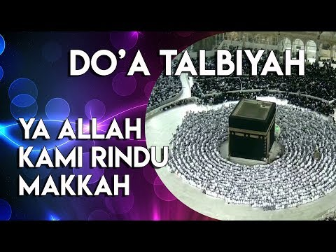 ALLAHUMMA LABBAIK. BACAAN DOA TALBIYAH Bagi Yang Rindu Ingin  Ke Makkah