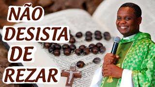 Não desista de rezar  - Pe. José Augusto (29/06/09)