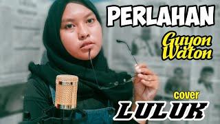 Download PERLAHAN - GUYON WATON | COVER AKUSTIK BY LULUK | AKUSTIK GITAR