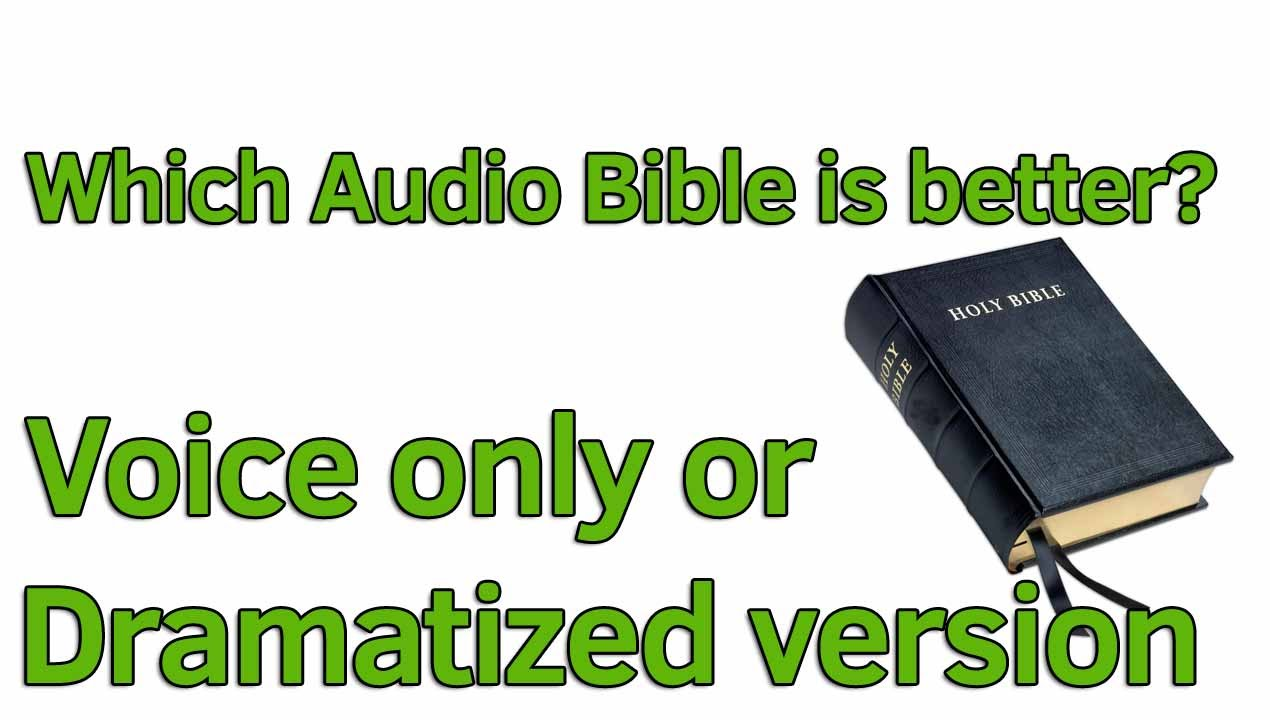 Voice only vs dramatized version of the Audio Bible, which is best?