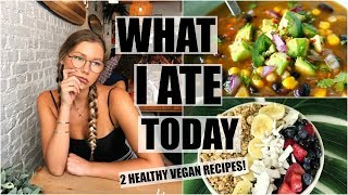 What I Ate Today // 2 Healthy Vegan Recipes