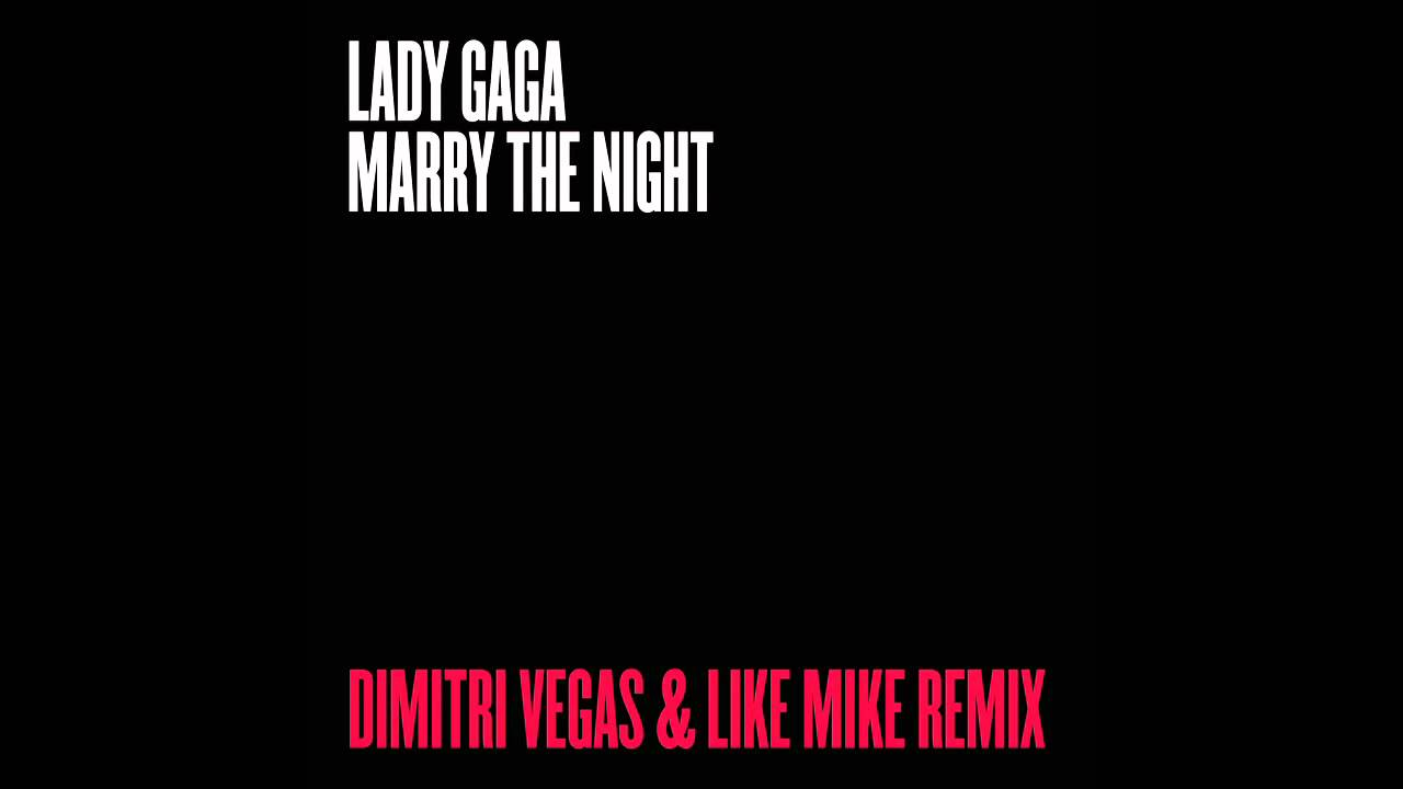Lady Gaga — Marry The Night (Dimitri Vegas & Like Mike Remix)