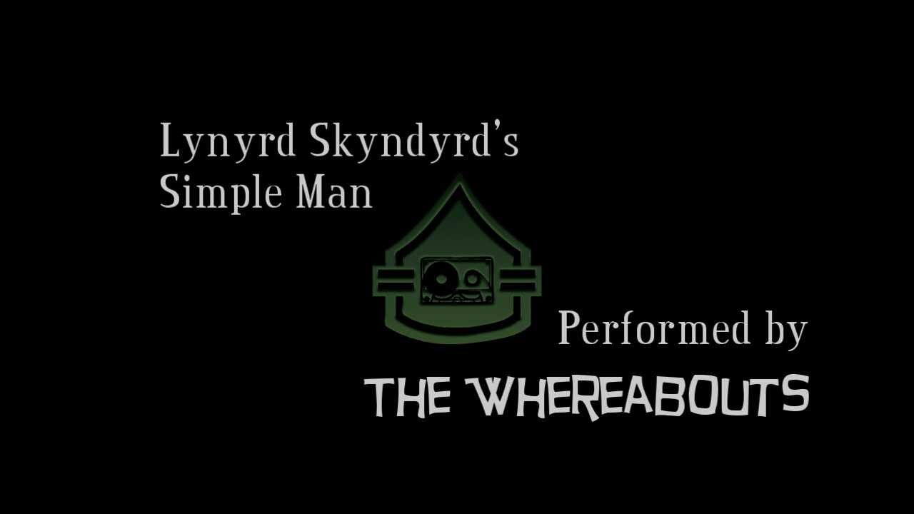 simple man cover lynyrd skynyrd the whereabouts. Black Bedroom Furniture Sets. Home Design Ideas
