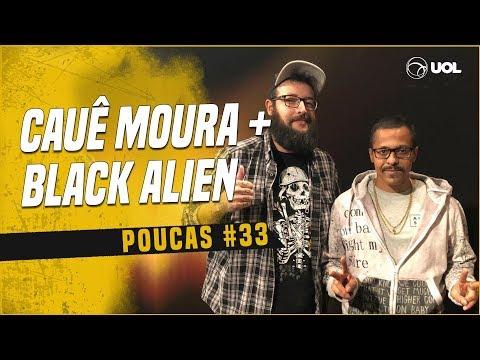 CAUÊ MOURA + BLACK ALIEN  POUCAS 33