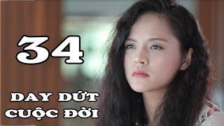 Day Dứt Cuộc Đời - Tập 34 | Phim Tình Cảm Việt Nam Mới Hay Nhất 2018