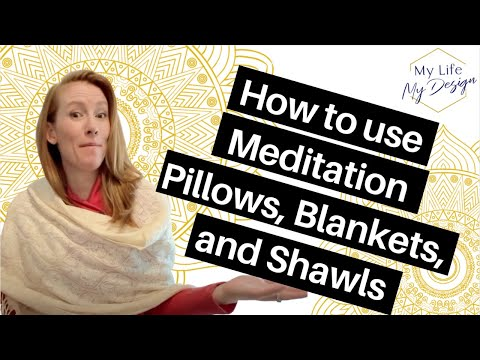 How to use Meditation Blankets, Pillows and Shawls in your practice!