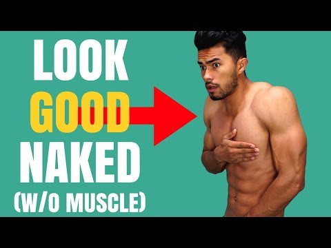 How to Look Good Naked Without Muscles