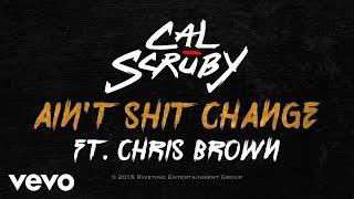 Cal Scruby - Ain't Shit Change (Lyric Video) ft. Chris Brown