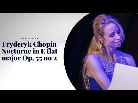Fr. Chopin Nocturne in E flat major Op. 55 no 2 - played by Anna Lipiak