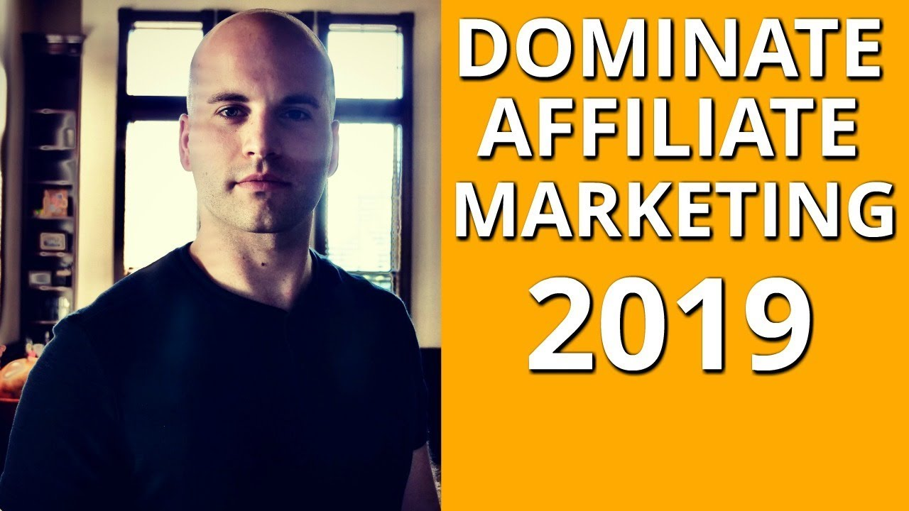DOMINATE AFFILIATE MARKETING IN 2019 (5 STEPS)