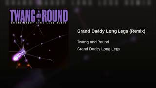 Twang and Round - Grand Daddy Long Legs (Audio Remix)