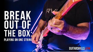 Breaking Out Of The Box - Playing On One String | GuitarSkills.com