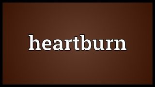 Heartburn Meaning