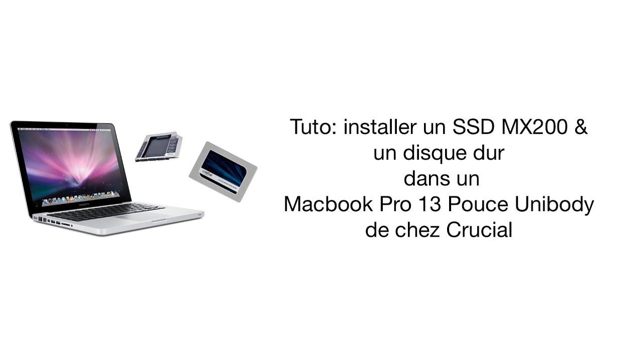 tuto installer un ssd et un disque dur dans un macbook pro 13 pouce unibody avec crucial youtube