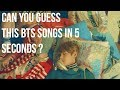 CAN YOU GUESS THIS BTS SONGS IN 5 SECONDS ?