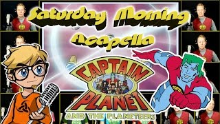 Captain Planet and the Planeteers - Saturday Morning Acapella