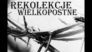 Rekolekcje wielkopostne 2019.3.8 - piątek: Droga krzyżowa i Msza św. z kazaniem. Ks. Artur Ważny