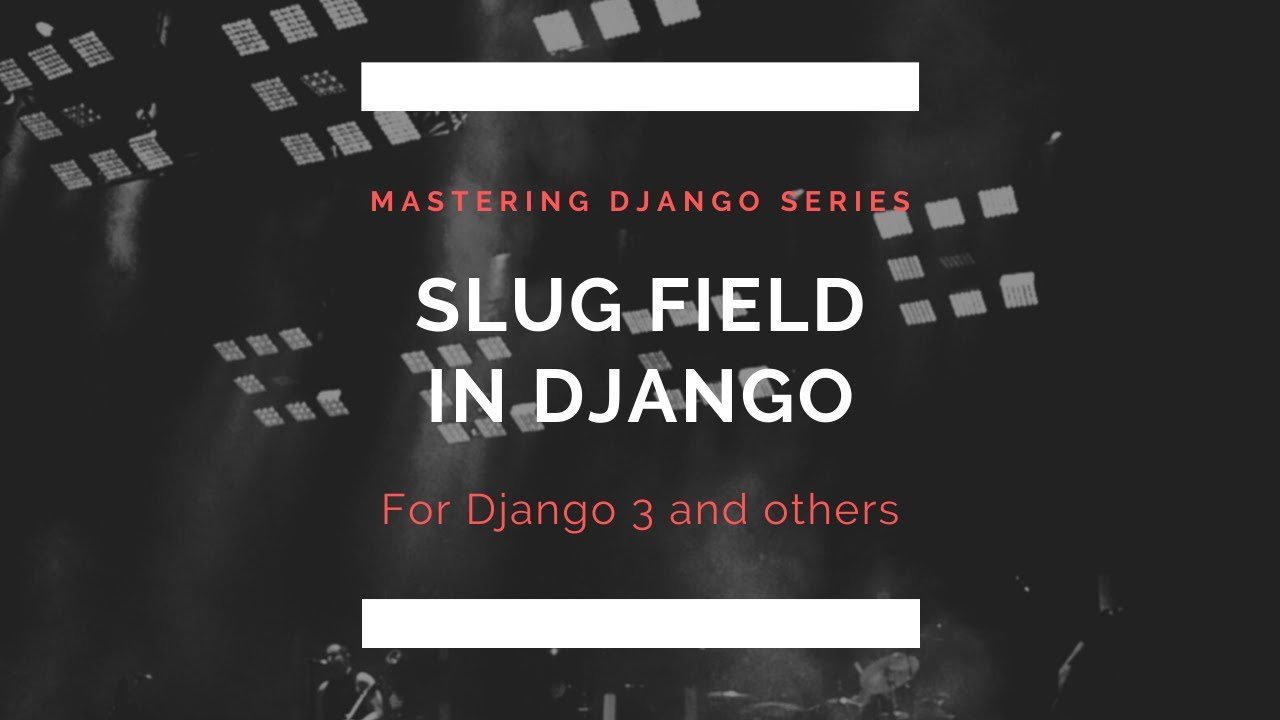 Adding SlugField In Django | Unique slug generator | Django 2 1| Django  Signals