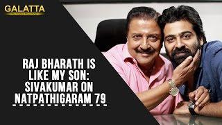 Raj Bharath is Like My Son: Sivakumar on Natpathigaram 79