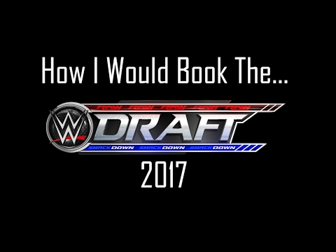 How I Would Book The 2017 WWE Draft
