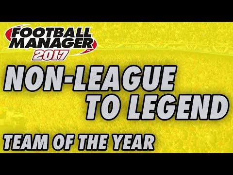 Team of the Year - NON-LEAGUE TO LEGEND - Football Manager 2017