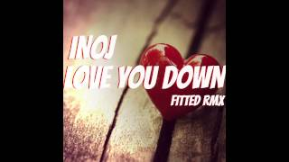 Inoj - Love You Down (FITTED RMX)