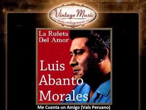 Luis Abanto Morales -- Me Cuenta Un Amigo (Vals Peruano)