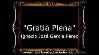 Gratia Plena - Ignacio José García Pérez [AM]