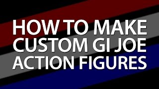 How To Make Custom GI Joes