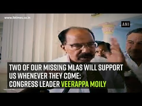 Two of our missing MLAs will support us whenever they come Congress leader Veerappa Moily