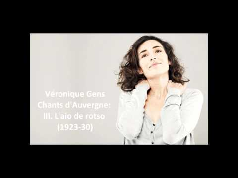 "Véronique Gens: The complete ""Chants d'Auvergne: 1st series"" (Canteloube)"
