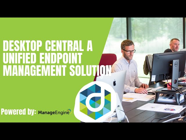 Desktop central  A Unified Endpoint Management Solution