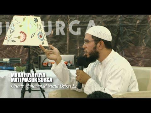 Ustadz Muhammad Nuzul Dzikri Lc - MUDA FOYA FOYA, MATI MASUK SURGA
