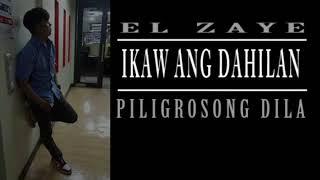 IKAW ANG DAHILAN BY EL.ZAYE OF PILIGROSONG DILA