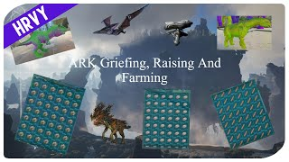 ARK Griefing, Raising And Farming!