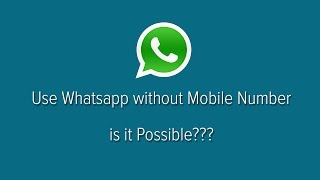 How to use Whatsapp Without Mobile Number - 2015