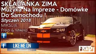 Fredi & Mikelo  - SKŁADANKA ZIMA - Muzyka Na Impreze - Domówke - Do Samochodu ! - Styczeń 2018