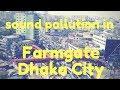 Massive sound pollution in Farmgate, Dhaka City, Bangladesh