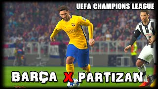 PES 16 - UEFA CHAMPIONS LEAGUE #3 - BARÇA VS FK. PARTIZAN  - (MESSI,NEYMAR)