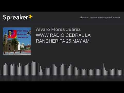 WWW RADIO CEDRAL LA RANCHERITA 25 MAY AM (part 1 of 8)