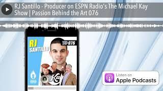 RJ Santillo - Producer on ESPN Radio's The Michael Kay Show | Passion Behind the Art 076