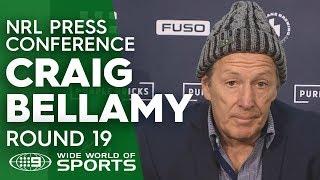 NRL Press Conference: Craig Bellamy - Round 19   NRL on Nine