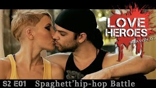 S2E01 LOVE HEROES spaghett' hip-hop battle