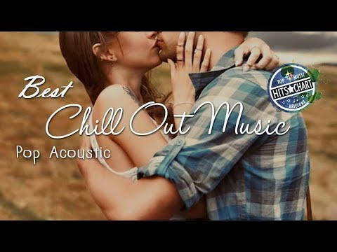 Best Chill Out Music Mix 20172018  Pop Acoustic s Of Popular Songs 1 hour Listen to relax