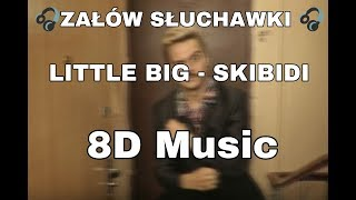 LITTLE BIG - SKIBIDI (8D Music)