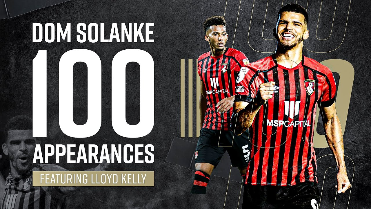 Dominic Solanke - 100 appearances special: featuring Lloyd Kelly 🙌