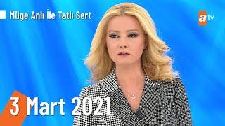 Müge Anlı ile Tatlı Sert 3 Mart 2021 | Çarşamba