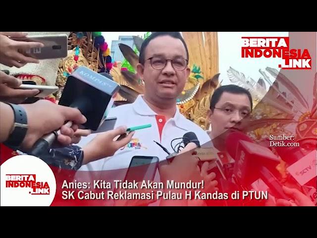 Anies Baswedan; kita tidak akan mundur!! SK cabut Reklamasi Pulau H kandas di PTUN