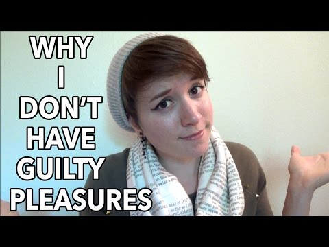 Why I Don't Have Guilty Pleasures